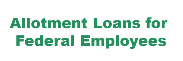 Allotment Loans for Federal Employees